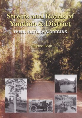 Streets and Roads of Yandina & District - Their History & Origins - by Audienne Blyth