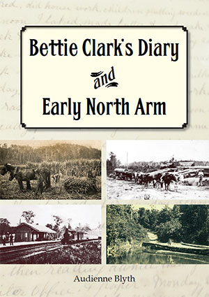 Bettie Clark's Diary and Early North Arm by Audienne Blyth